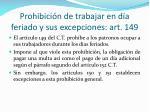 prohibici n de trabajar en d a feriado y sus excepciones art 149
