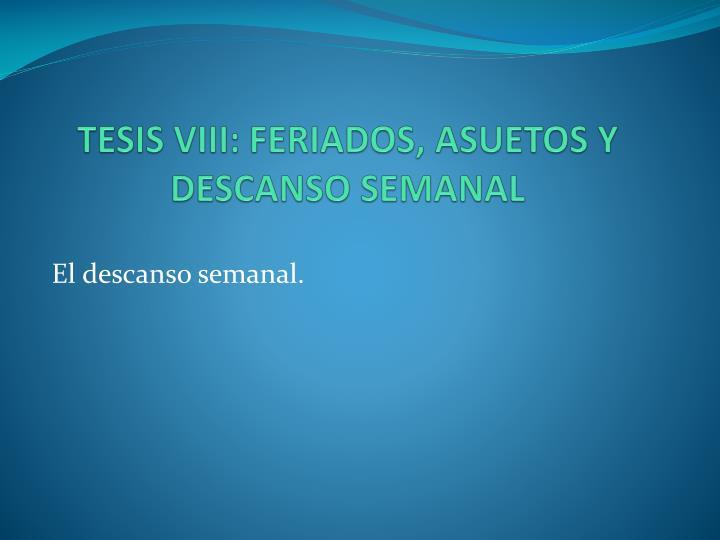 TESIS VIII: FERIADOS, ASUETOS Y DESCANSO SEMANAL