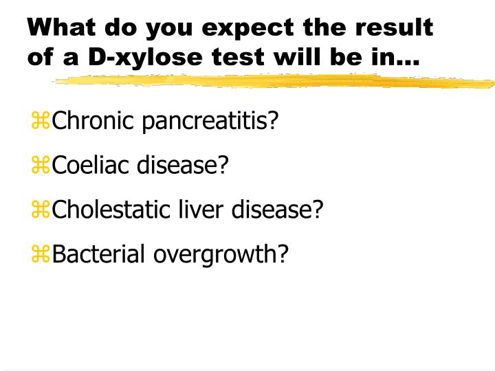 What do you expect the result of a D-xylose test will be in…