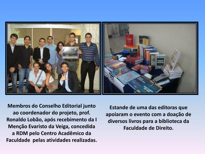 Membros do Conselho Editorial junto ao coordenador do projeto, prof. Ronaldo Lobão, após recebimento da I Menção Evaristo da Veiga, concedida  a RDM pelo Centro Acadêmico da Faculdade  pelas atividades realizadas.