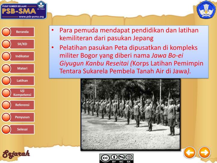 Para pemuda mendapat pendidikan dan latihan kemiliteran dari pasukan Jepang