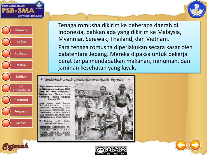 Tenaga romusha dikirim ke beberapa daerah di Indonesia, bahkan ada yang dikirim ke Malaysia, Myanmar, Serawak, Thailand, dan Vietnam.
