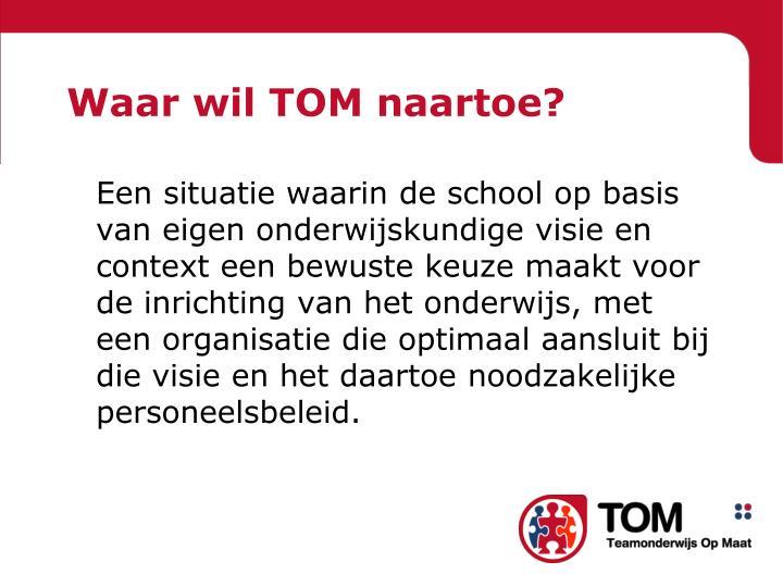 Waar wil TOM naartoe?