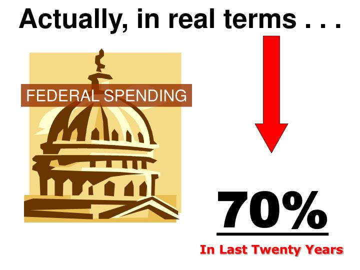 Actually, in real terms . . .