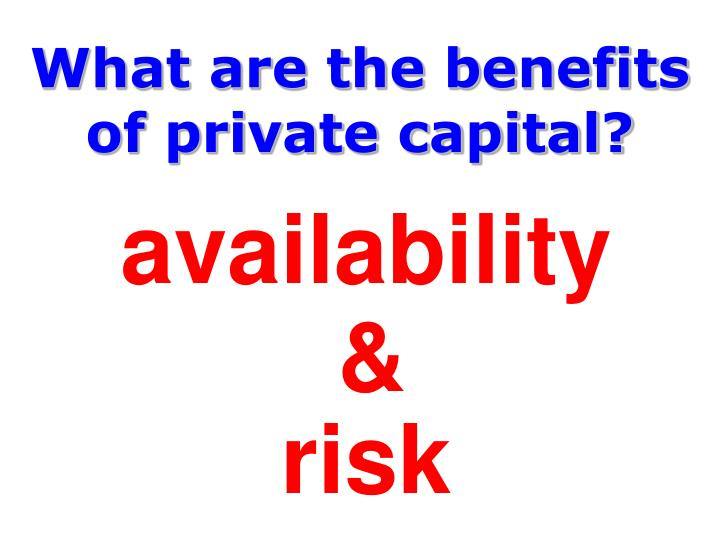 What are the benefits of private capital?