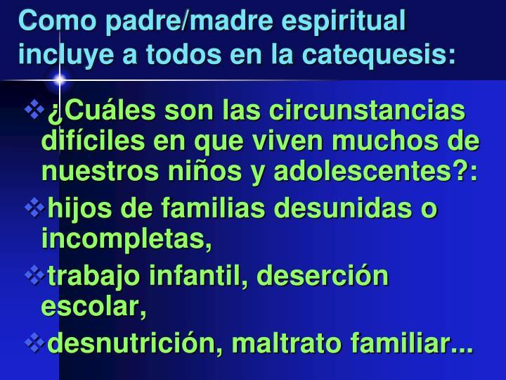 Como padre/madre espiritual incluye a todos en la catequesis: