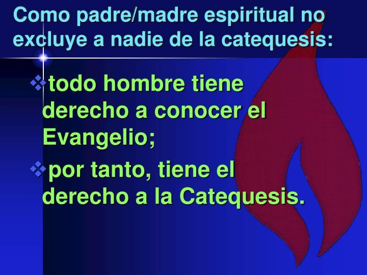 Como padre/madre espiritual no excluye a nadie de la catequesis: