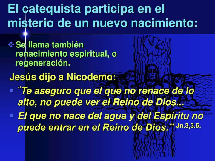 El catequista participa en el misterio de un nuevo nacimiento: