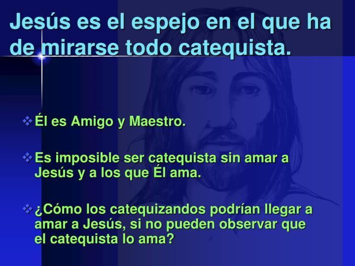 Jesús es el espejo en el que ha de mirarse todo catequista.