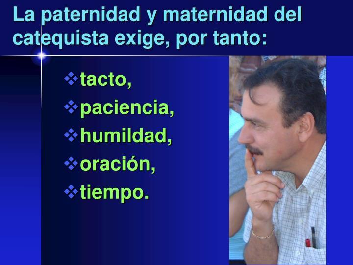 La paternidad y maternidad del catequista exige, por tanto: