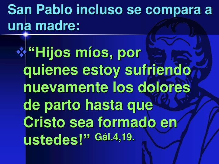 San Pablo incluso se compara a una madre:
