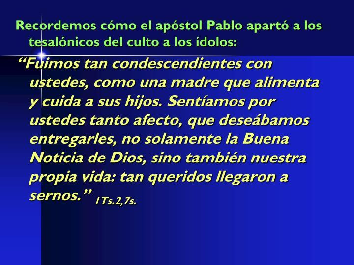 Recordemos cómo el apóstol Pablo apartó a los tesalónicos del culto a los ídolos:
