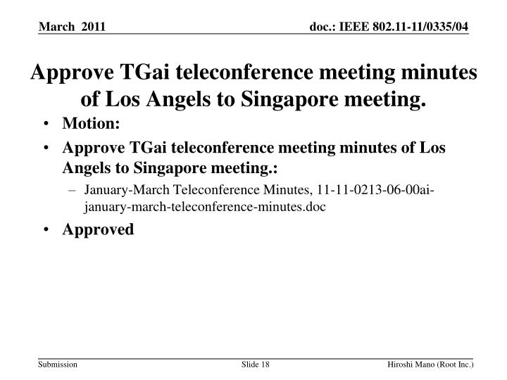 Approve TGai teleconference meeting minutes of Los Angels to Singapore meeting.