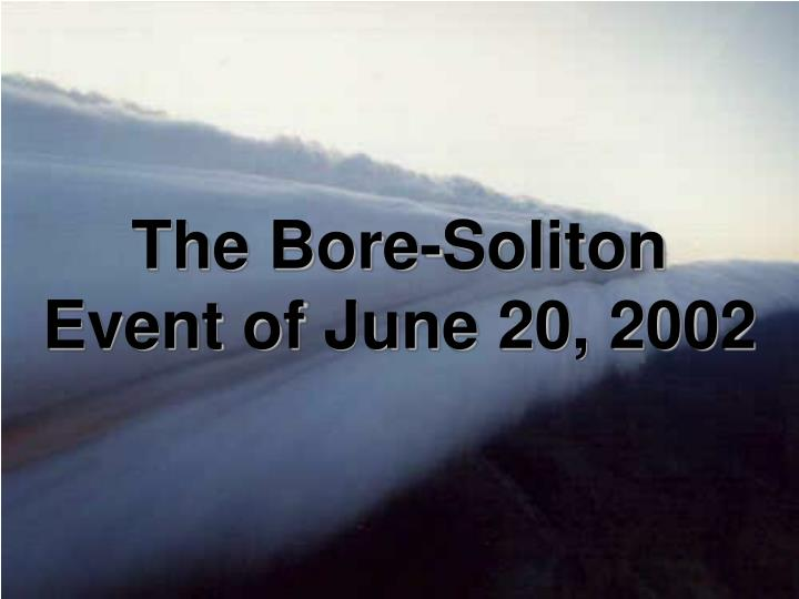 The Bore-Soliton Event of June 20, 2002