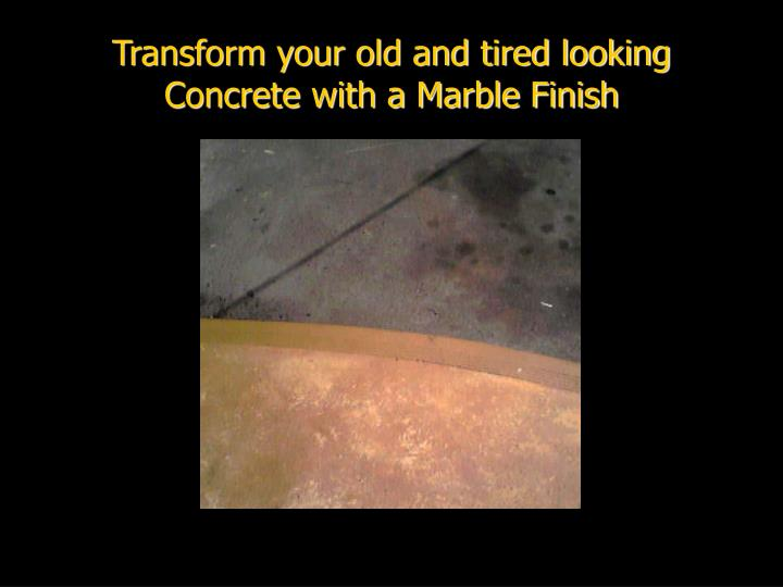 Transform your old and tired looking Concrete with a Marble Finish