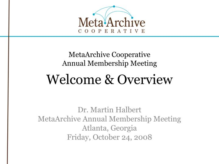 Metaarchive cooperative annual membership meeting welcome overview