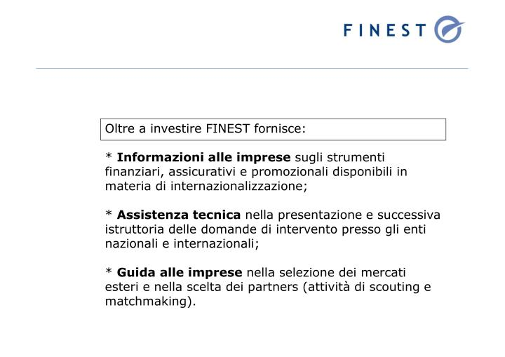 Oltre a investire FINEST fornisce: