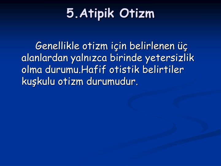 5.Atipik Otizm