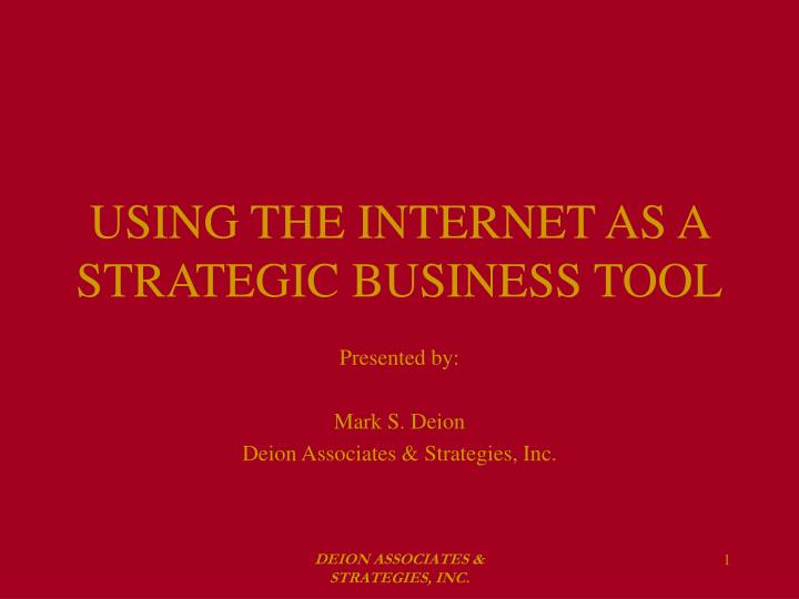 USING THE INTERNET AS A STRATEGIC BUSINESS TOOL