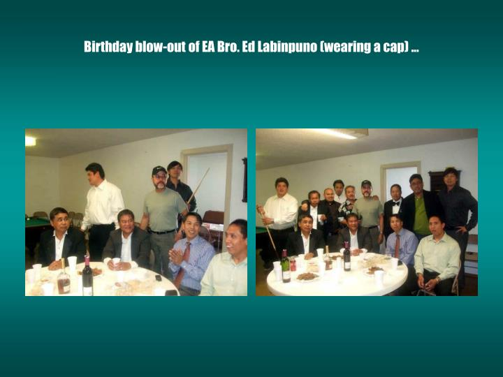 Birthday blow-out of EA Bro. Ed Labinpuno (wearing a cap) ...