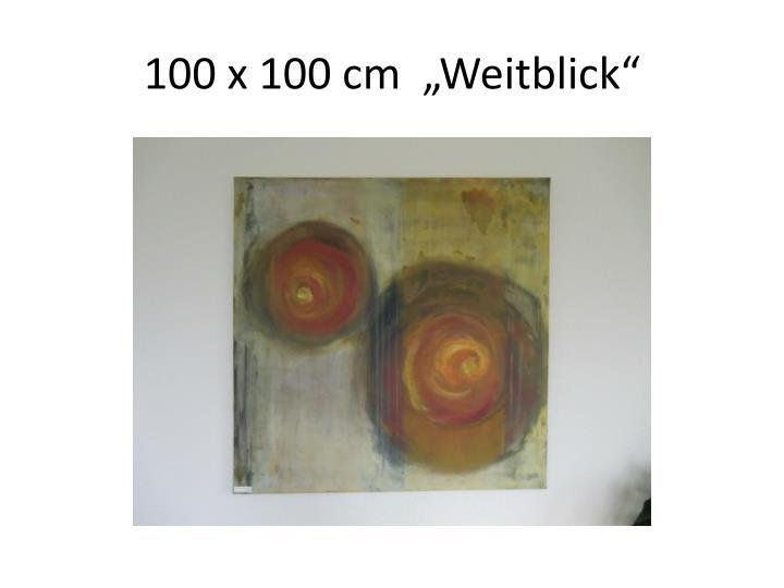 """100 x 100 cm  """"Weitblick"""""""