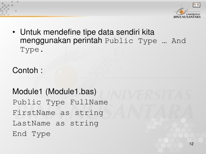 Untuk mendefine tipe data sendiri kita menggunakan perintah