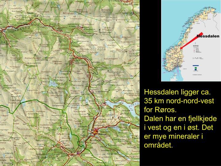Hessdalen ligger ca. 35 km nord-nord-vest for Røros.