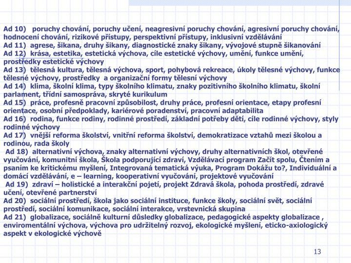 Ad 10)   poruchy chování, poruchy učení, neagresivní poruchy chování, agresivní poruchy chování, hodnocení chování, rizikové přístupy, perspektivní přístupy, inklusivní vzdělávání