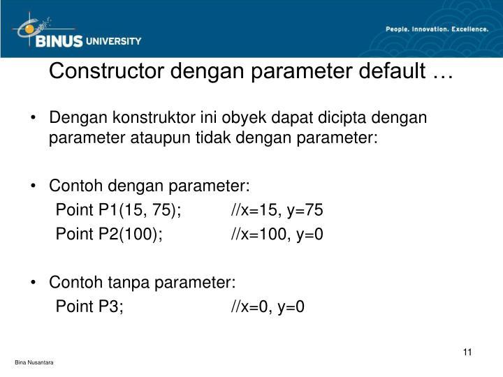 Constructor dengan parameter default …