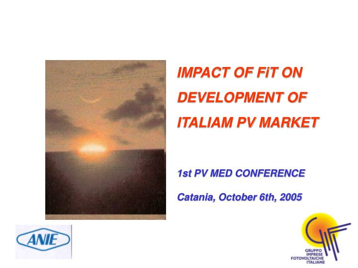 IMPACT OF FiT ON DEVELOPMENT OF ITALIAM PV MARKET