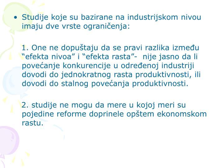 Studije koje su bazirane na industrijskom nivou imaju dve vrste ograničenja: