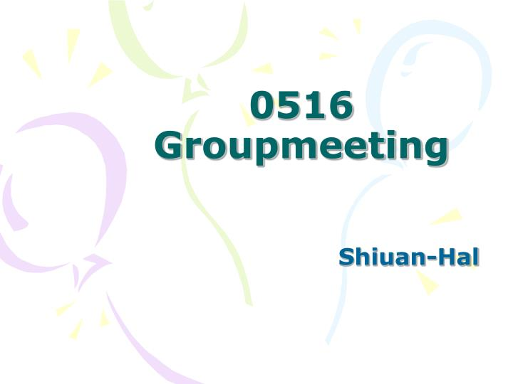 0516 Groupmeeting