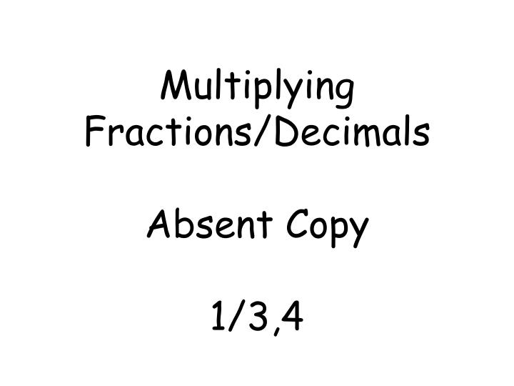 Multiplying fractions decimals absent copy 1 3 4