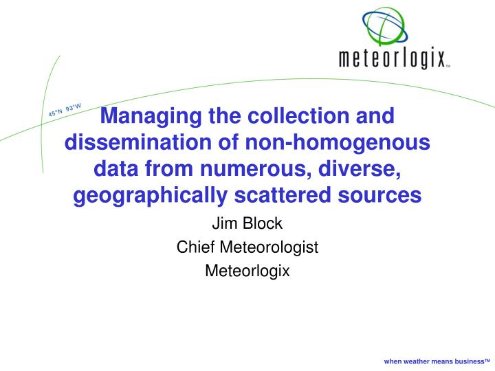 Managing the collection and dissemination of non-homogenous data from numerous, diverse, geographica...