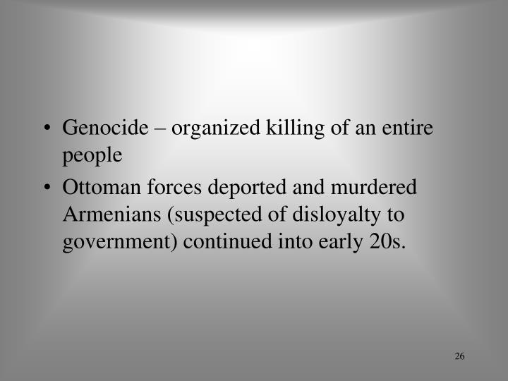 Genocide – organized killing of an entire people