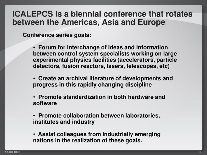 ICALEPCS is a biennial conference that rotates between the Americas, Asia and Europe