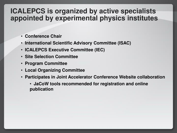 ICALEPCS is organized by active specialists appointed by experimental physics institutes