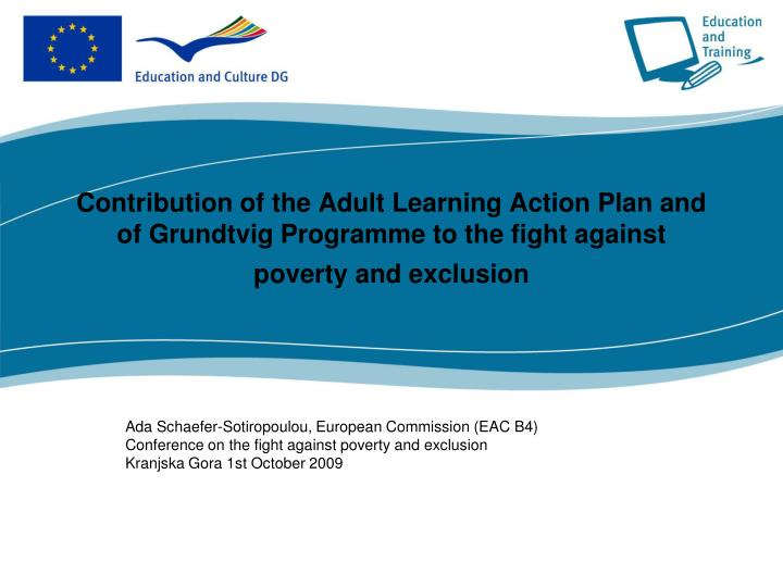 Contribution of the Adult Learning Action Plan and of Grundtvig Programme to the fight against pover...