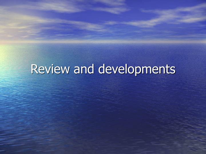 Review and developments