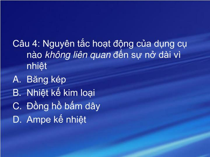 Câu 4: Nguyên tắc hoạt động của dụng cụ nào