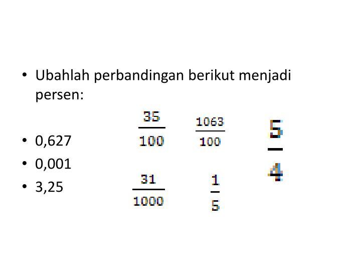Ubahlah perbandingan berikut menjadi persen: