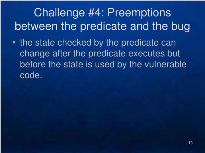 Challenge #4: Preemptions between the predicate and the bug