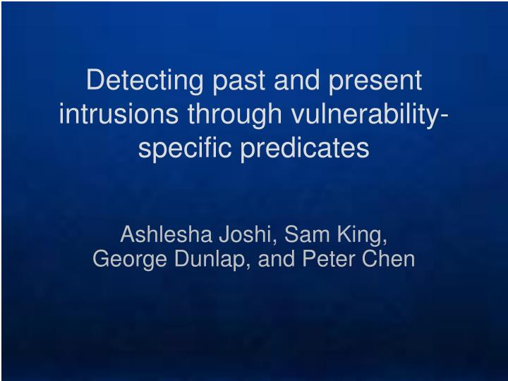 Detecting past and present intrusions through vulnerability specific predicates