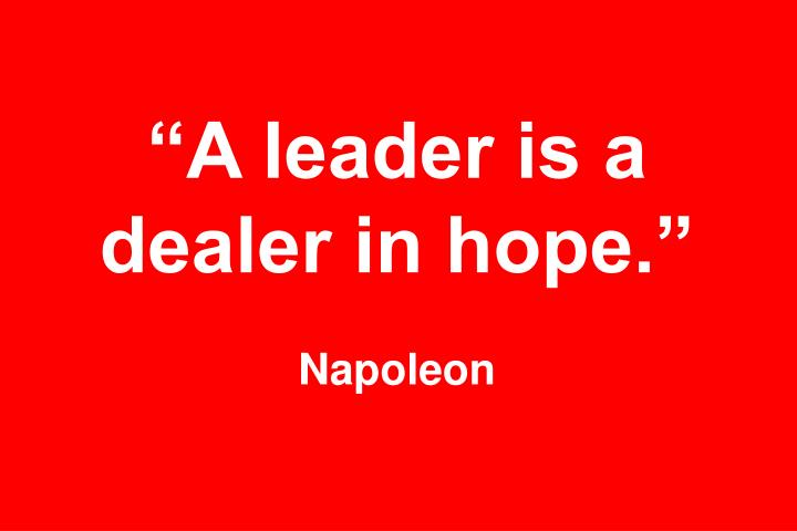 """A leader is a dealer in hope."""