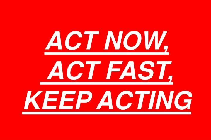 ACT NOW,