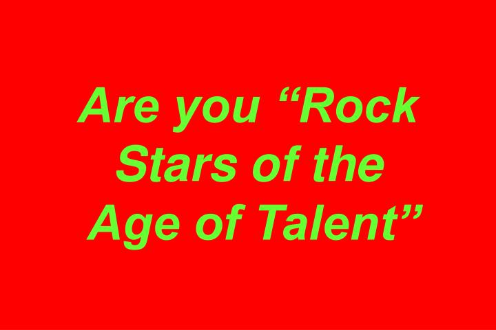 "Are you ""Rock Stars of the"