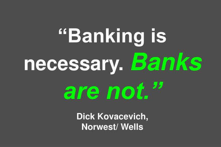 """Banking is necessary."