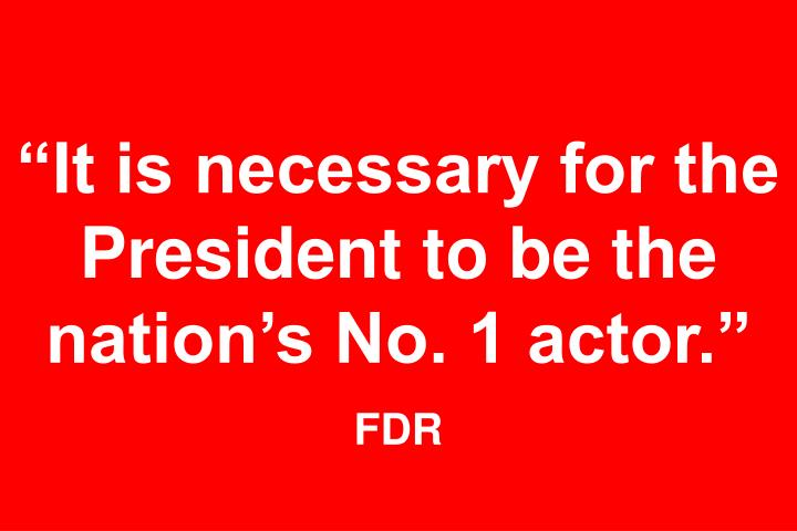 """It is necessary for the President to be the nation's No. 1 actor."""