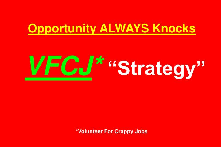 Opportunity ALWAYS Knocks