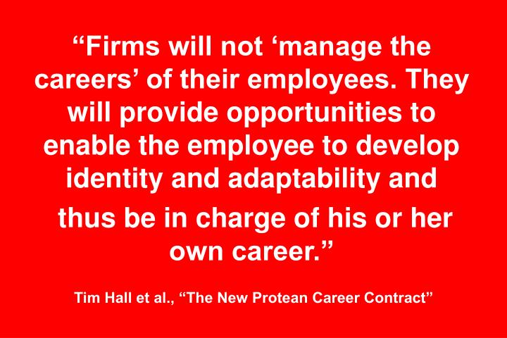 """Firms will not 'manage the careers' of their employees. They will provide opportunities to enable the employee to develop identity and adaptability and"